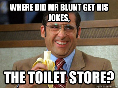 where did mr blunt get his jokes the toilet store - Brick Tamland