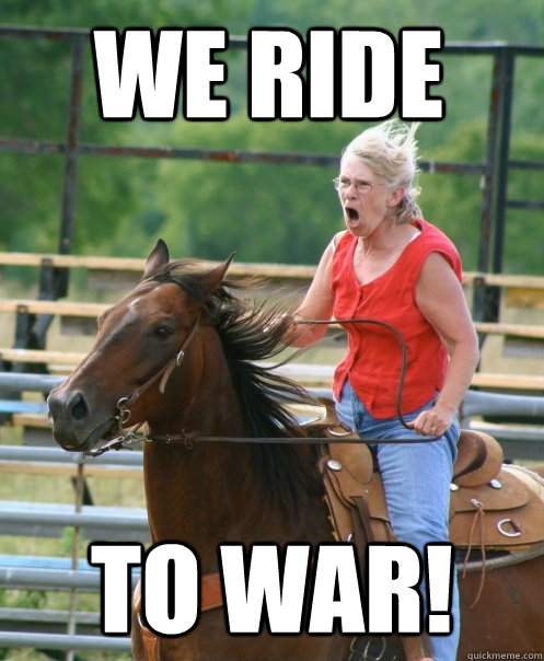 we ride to war - Grandma on horse