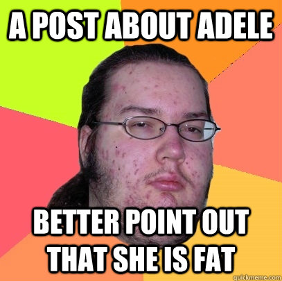 a post about adele better point out that she is fat - Butthurt Dweller