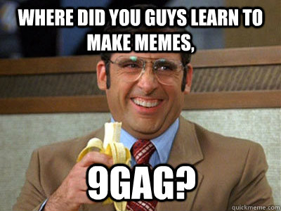 where did you guys learn to make memes 9gag - Brick Tamland