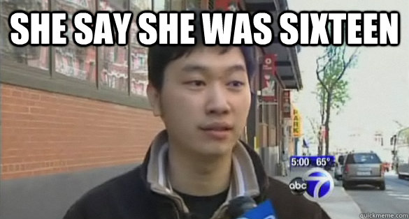 she say she was sixteen  - Chris Hu pedo boy