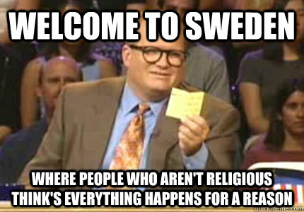 welcome to sweden where people who arent religious thinks  - Whose Line