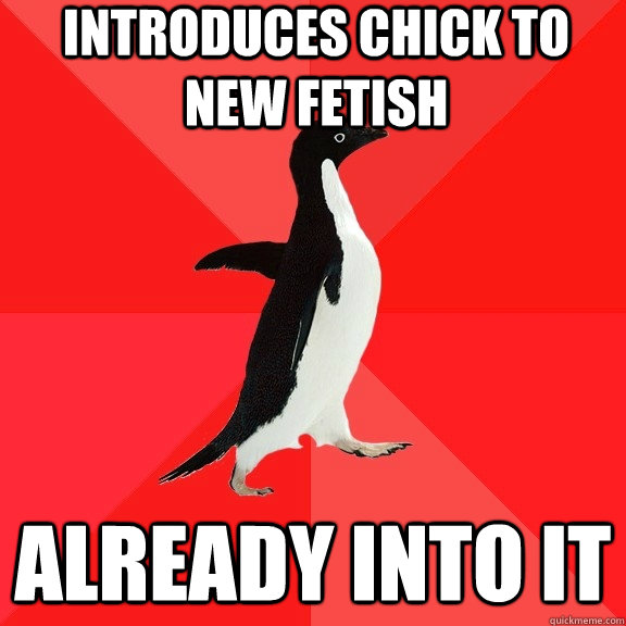 introduces chick to new fetish already into it - Socially Awesome Penguin