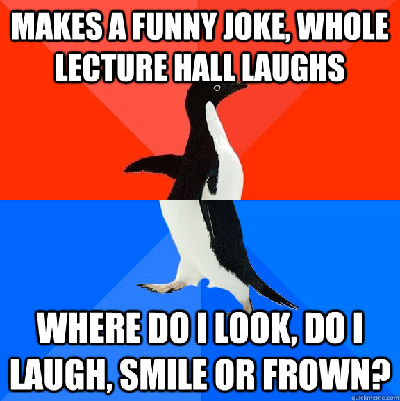 makes a funny joke whole lecture hall laughs where do i loo - Socially Awesome Awkward Penguin