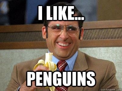i like penguins - Brick Tamland