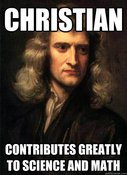 christian contributes greatly to science and math - Sir Isaac Newton