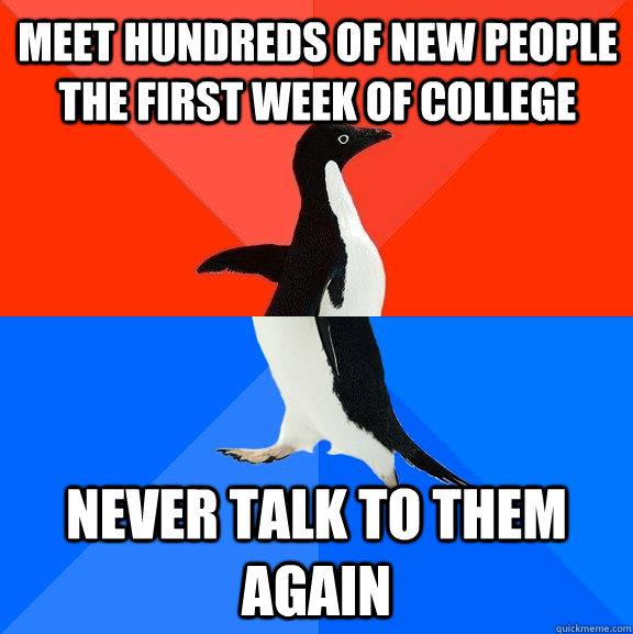 meet hundreds of new people the first week of college never  - Socially Awesome Awkward Penguin