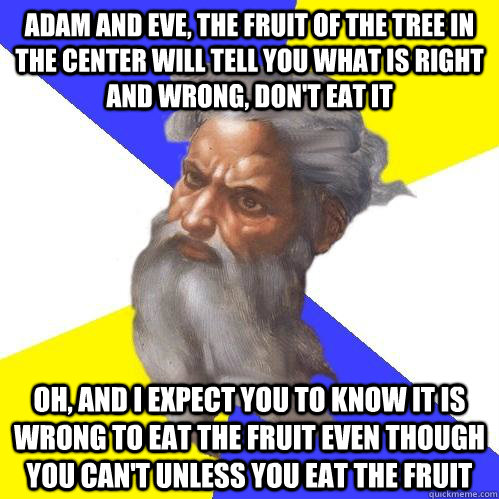 adam and eve the fruit of the tree in the center will tell  - Advice God