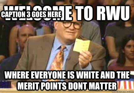 welcome to rwu where everyone is white and the merit points  - Whose Line