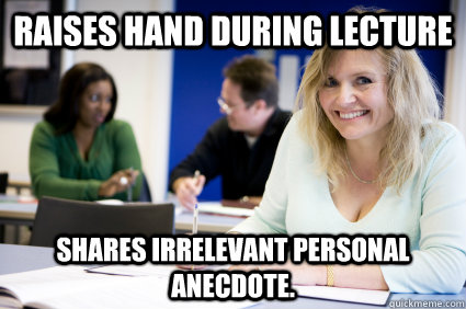 raises hand during lecture shares irrelevant personal anecdo - Middle-aged nontraditional college student