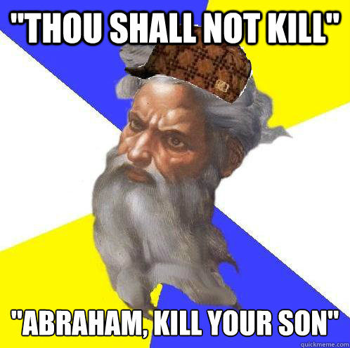 thou shall not kill abraham kill your son - Scumbag God