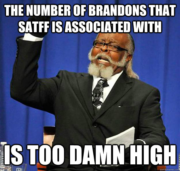 the number of brandons that satff is associated with is too  - Jimmy McMillan