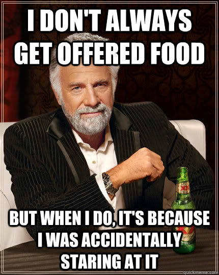 i dont always get offered food but when i do its because  - Dos Equis man