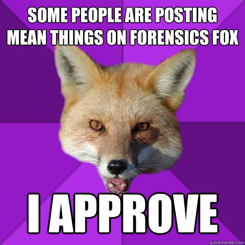 some people are posting mean things on forensics fox i appro - Forensics Fox