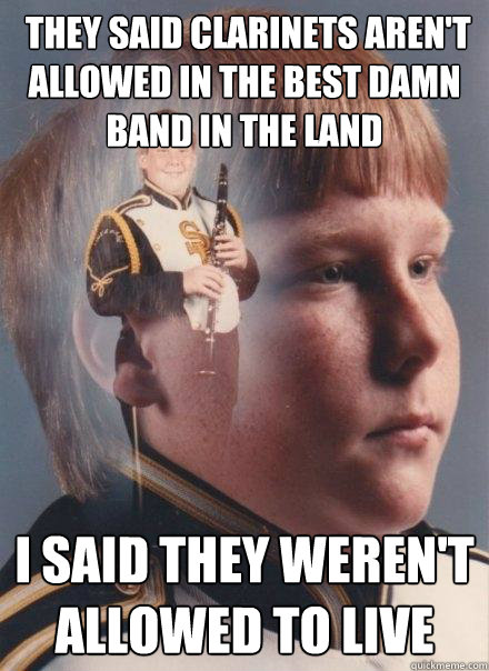  they said clarinets arent allowed in the best damn band in - PTSD Clarinet Boy