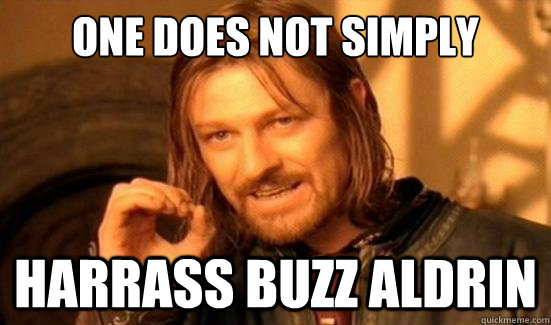 one does not simply harrass buzz aldrin - Boromir