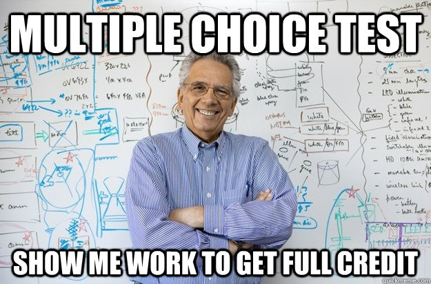 multiple choice test show me work to get full credit - Engineering Professor