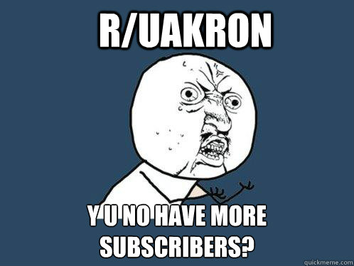 ruakron y u no have more subscribers - Y U No