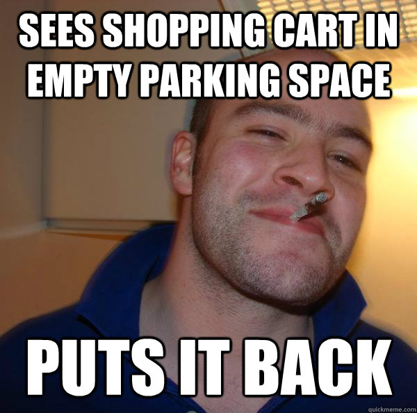 sees shopping cart in empty parking space puts it back - Good Guy Greg