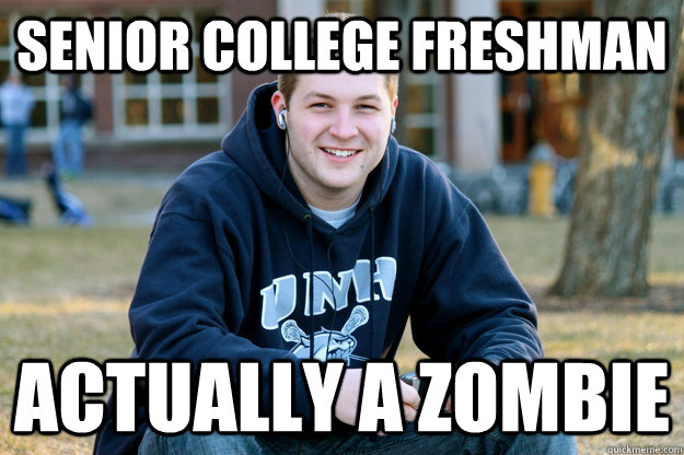 senior college freshman actually a zombie - The truth about senior college freshman