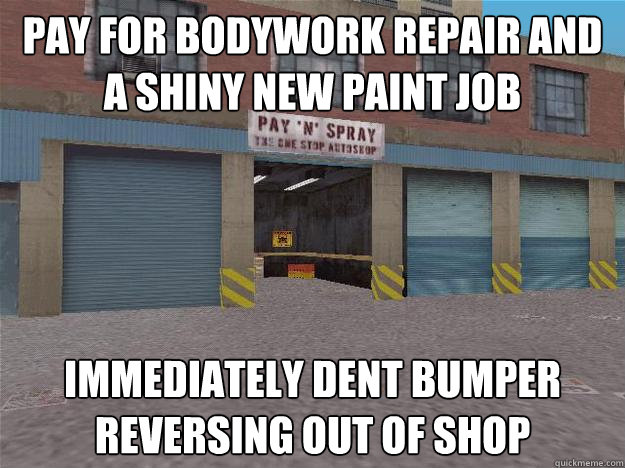 pay for bodywork repair and a shiny new paint job immediatel -