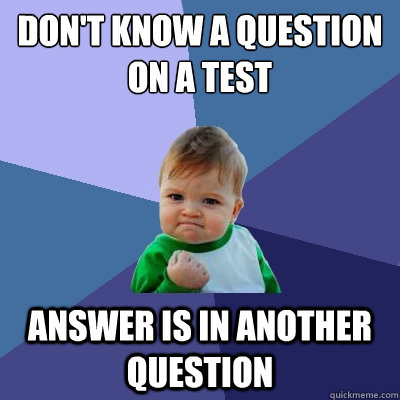 dont know a question on a test answer is in another questio - Success Kid