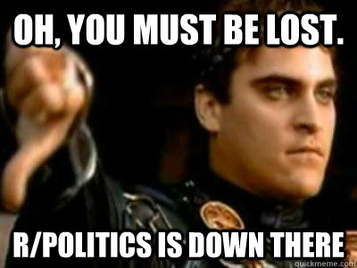 oh you must be lost rpolitics is down there - Downvoting Roman