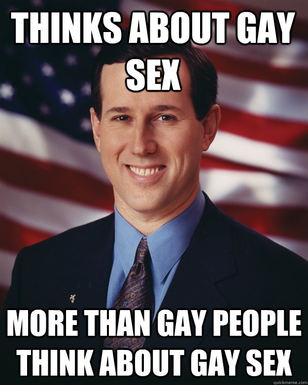 thinks about gay sex more than gay people think about gay se - Rick Santorum