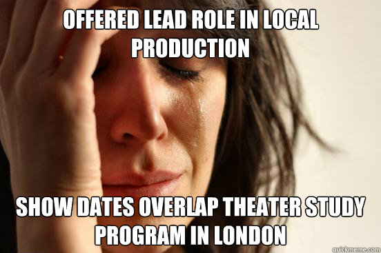 offered lead role in local production show dates overlap the - First World Problems