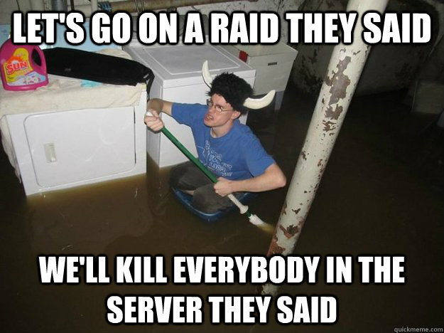 lets go on a raid they said well kill everybody in the ser - Laundry Room Viking