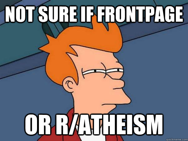 not sure if frontpage or ratheism - Futurama Fry