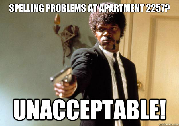 spelling problems at apartment 2257 unacceptable - Samuel L Jackson