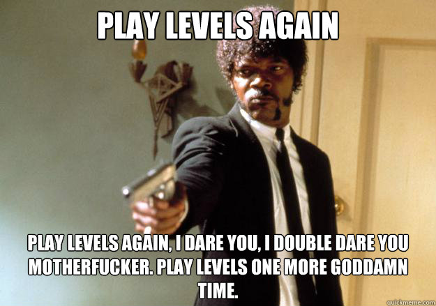 play levels again play levels again i dare you i double d - Samuel L Jackson