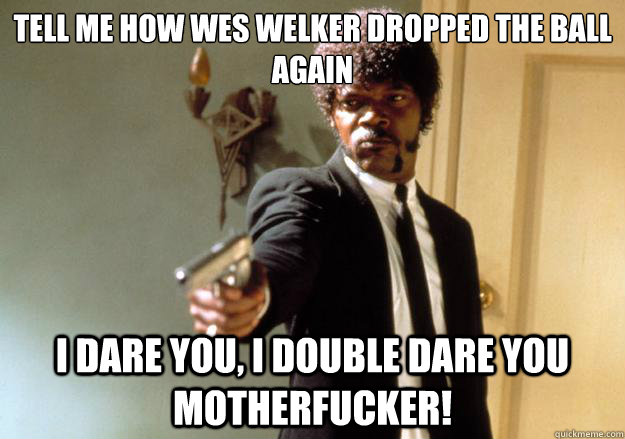 tell me how wes welker dropped the ball again i dare you i  - Samuel L Jackson