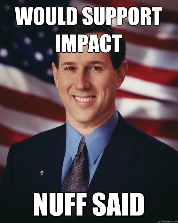 would support impact nuff said - Rick Santorum