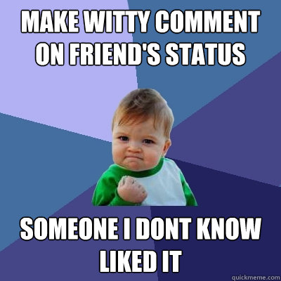 make witty comment on friends status someone i dont know li - Success Kid