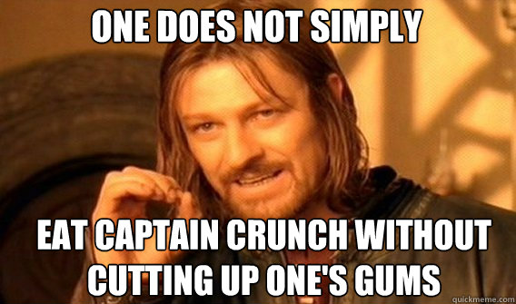 one does not simply eat captain crunch without cutting up on - Boromirmod