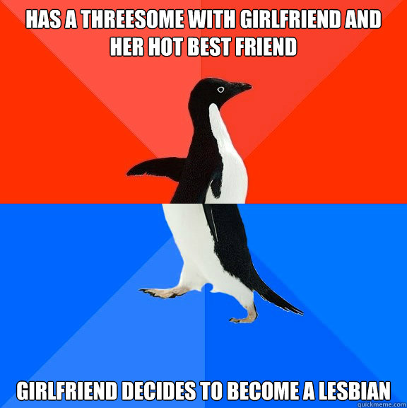 has a threesome with girlfriend and her hot best friend girl - Socially Awesome Awkward Penguin