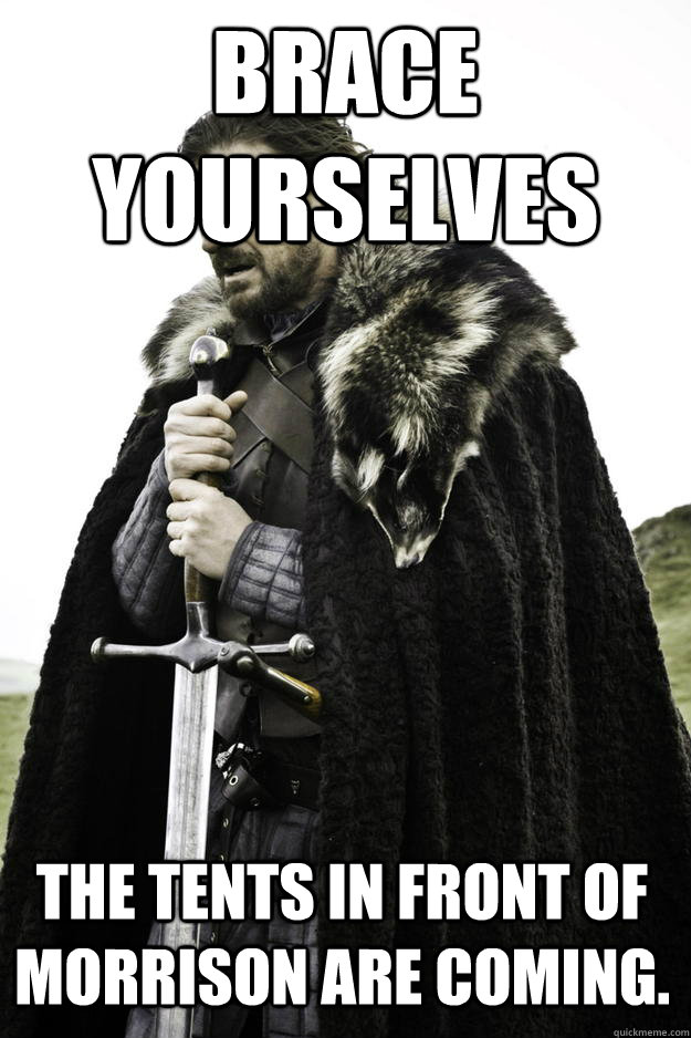 brace yourselves the tents in front of morrison are coming - Winter is coming