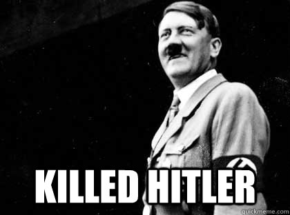 killed hitler - Good guy hitler