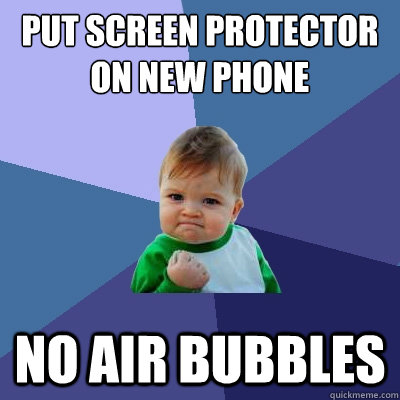 put screen protector on new phone no air bubbles - Success Kid
