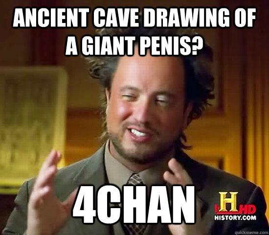 ancient cave drawing of a giant penis 4chan  - Ancient Aliens