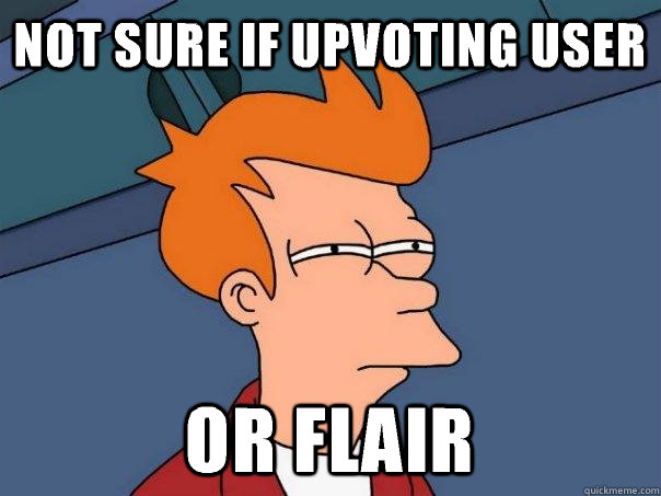 not sure if upvoting user or flair - Futurama Fry