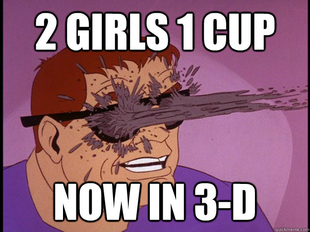 2 girls 1 cup now in 3d -