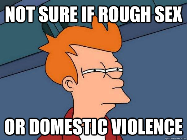 not sure if rough sex or domestic violence caption 3 goes he - Futurama Fry
