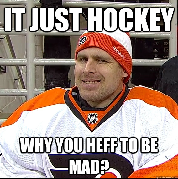 it just hockey why you heff to be mad - Ilya Bryzgalov Solid Guy