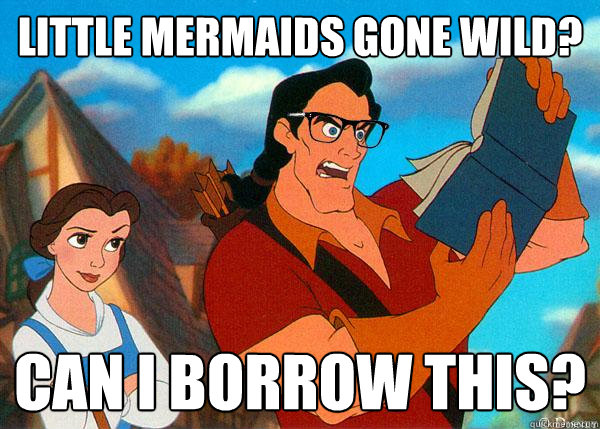 little mermaids gone wild can i borrow this - Hipster Gaston