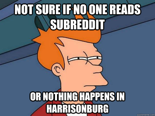 not sure if no one reads subreddit or nothing happens in har - Futurama Fry