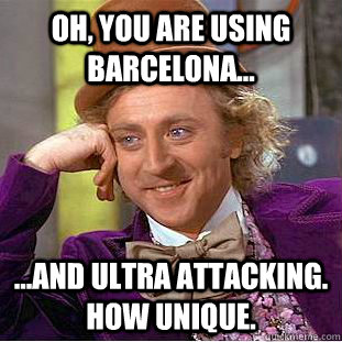oh you are using barcelona and ultra attacking how u - Condescending Wonka