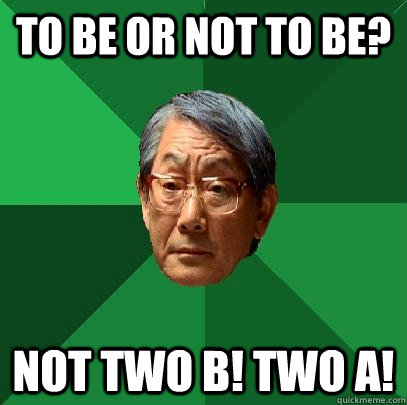to be or not to be not two b two a - High Expectations Asian Father